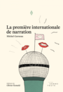Book cover: Première internationale de narration (La) - GARNEAU MICHEL - 9782924606919