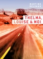 Book cover: Thelma, Louise & moi - DELVAUX MARTINE - 9782924666555