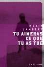 Book cover: Tu aimeras ce que tu as tué - Lambert Kevin - 9782924666685