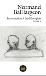 Couverture du livre Introduction à la philosophie 1 - BAILLARGEON NORMAND - 9782924671030