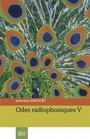 Book cover: Odes radiophoniques V - DAOUST JEAN-PAUL - 9782924671160