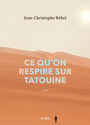 Book cover: Ce qu'on respire sur Tatouine - Réhel Jean-Christophe - 9782924719480