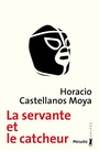 Book cover: Servante et le catcheur (La) - CASTELLANOS MOYA HORACIO - 9791022604437