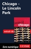 Couverture du livre Chicago - Le Lincoln Park - MORNEAU CLAUDE - 9782765810964