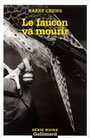 Couverture du livre Le faucon va mourir - CREWS HARRY - 9782070302000