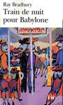 Book cover: Train de nuit pour babylone - BRADBURY RAY - 9782070419852