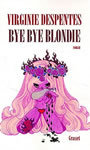Couverture du livre Bye bye blondie - DESPENTES VIRGINIE - 9782246648918