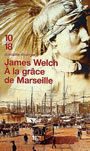 Couverture du livre A la grace de marseille - WELCH JAMES - 9782264036155