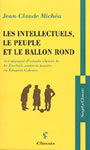 Book cover: Les intellectuels, le peuple et le ballon rond - MICHEA JEAN-CLAUDE - 9782841582235