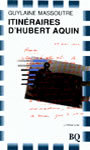 Book cover: Itineraires d'hubert aquin - MASSOUTRE GUYLAINE - 9782894060667