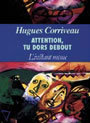 Couverture du livre Attention, tu dors debout - CORRIVEAU HUGUES - 9782921197762